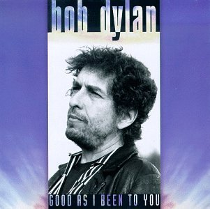 Bob_Dylan_-_Good_as_I_Been_to_You