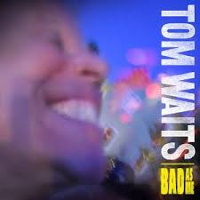 Tom Waits BAd as Me 1